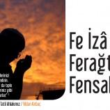 FE İZÂ FERAĞTE FENSAB