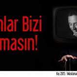 EKRANLAR BİZİ UYUTMASIN!