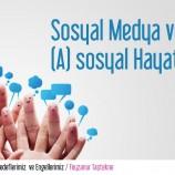 Sosyal Medya versus (A)sosyal Hayatlar