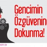 GENCİMİN ÖZGÜVENİNE DOKUNMA!