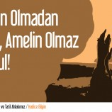 AHLAKIN OLMADAN EY KUL, AMELİN OLMAZ MAKBUL!